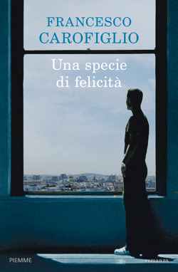 """""""Una specie di felicità"""" di Francesco Carofiglio"""
